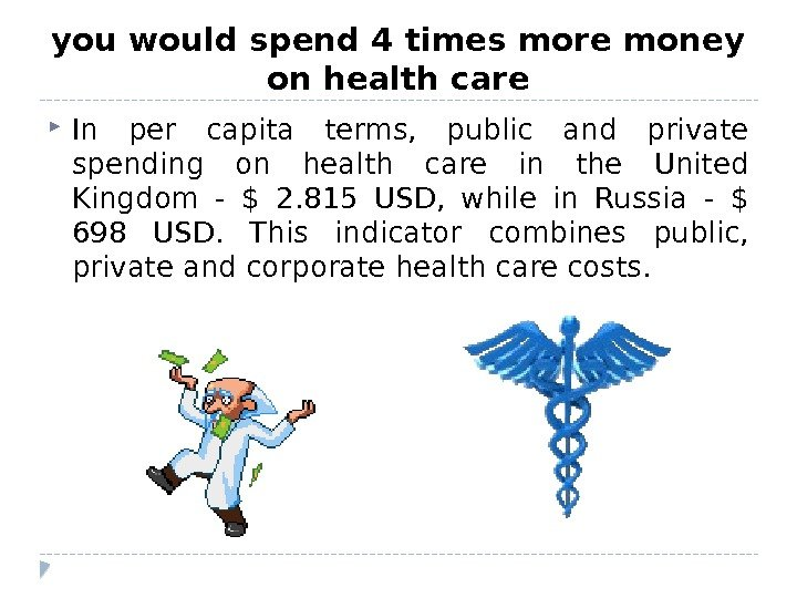 you would spend 4 times more money on health care In per capita terms,  public