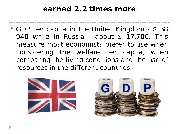 earned 2. 2 times more GDP per capita in the United Kingdom - $ 38 940