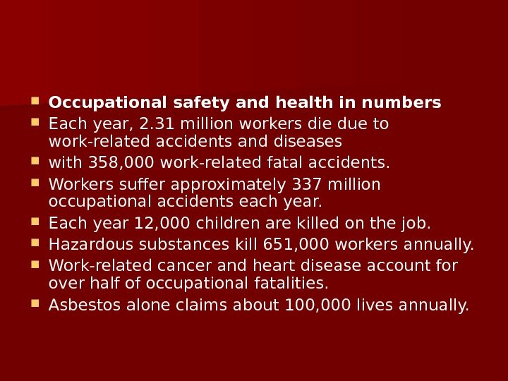 Occupational safety and health in numbers Each year, 2. 31 million workers die due to