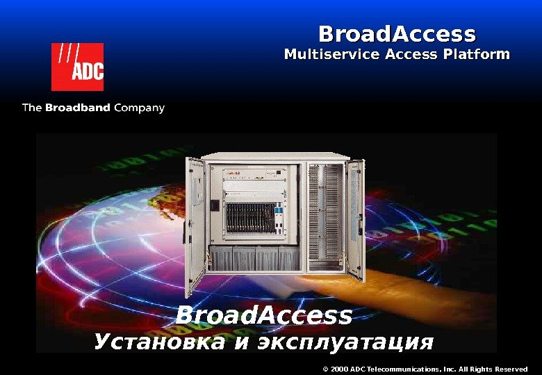 1 Broad. Access Multiservice Access Platform © 2000 ADC Telecommunications, Inc. All Rights Reserved. Broad.