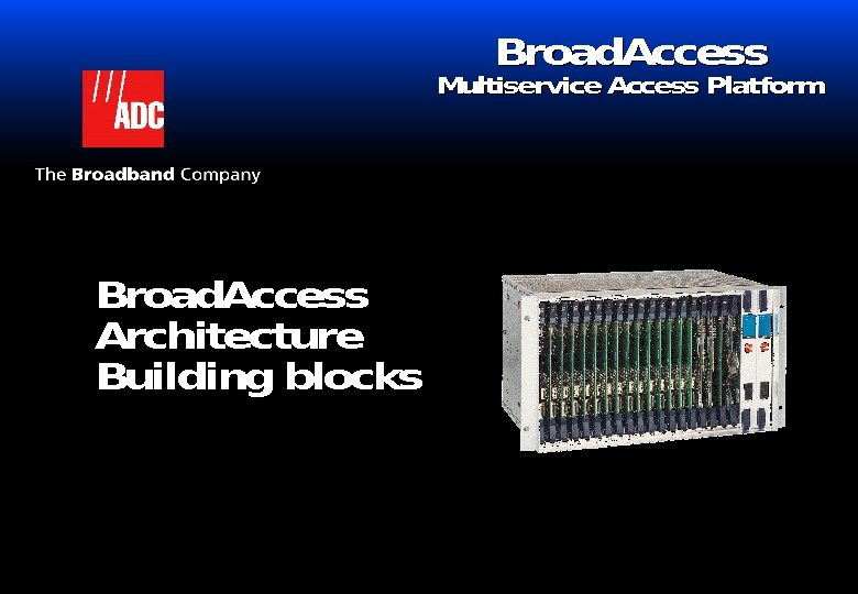 22 Broad. Access Architecture Building blocks Br. Broad. Access Multiservice. Access Platform
