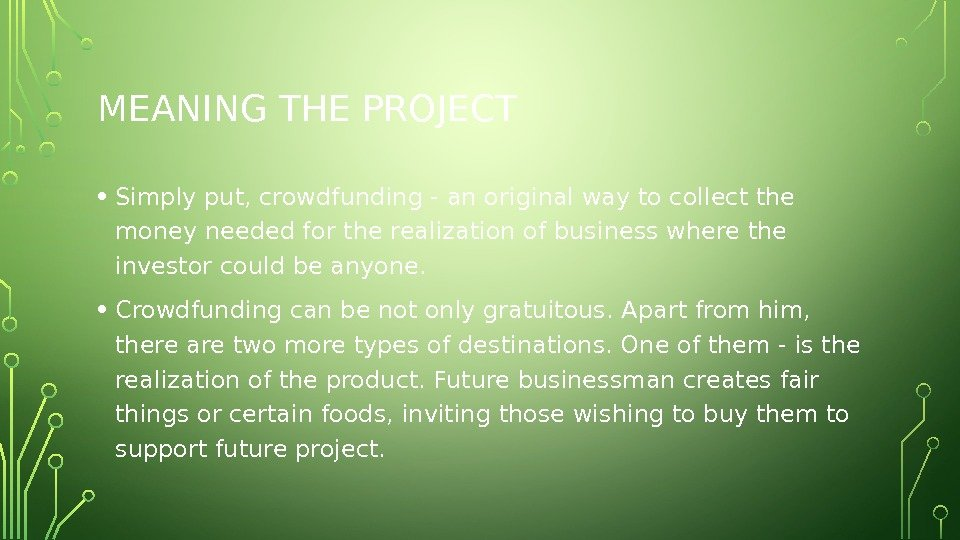MEANING THE PROJECT • Simply put, crowdfunding - an original way to collect the money needed