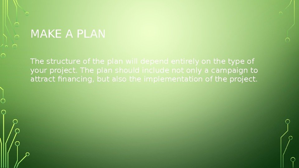 MAKE A PLAN The structure of the plan will depend entirely on the type of your