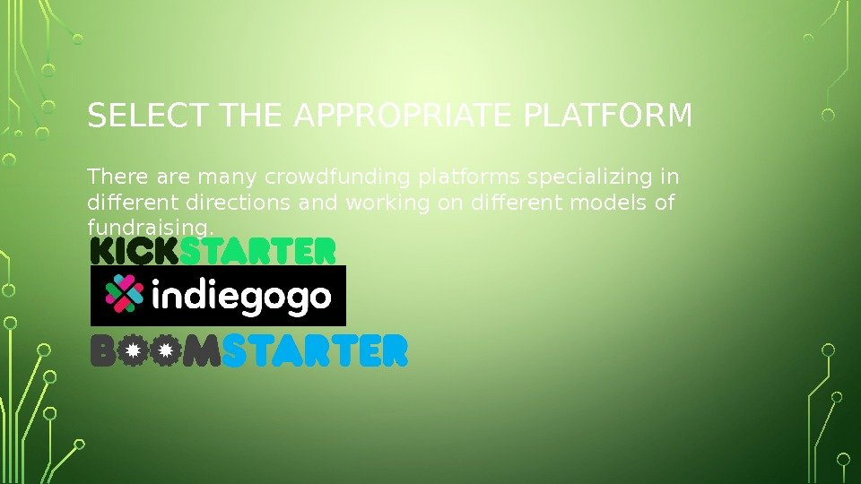 SELECT THE APPROPRIATE PLATFORM There are many crowdfunding platforms specializing in different directions and working on