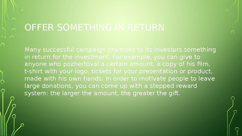 OFFER SOMETHING IN RETURN Many successful campaign promises to its investors something in return for the