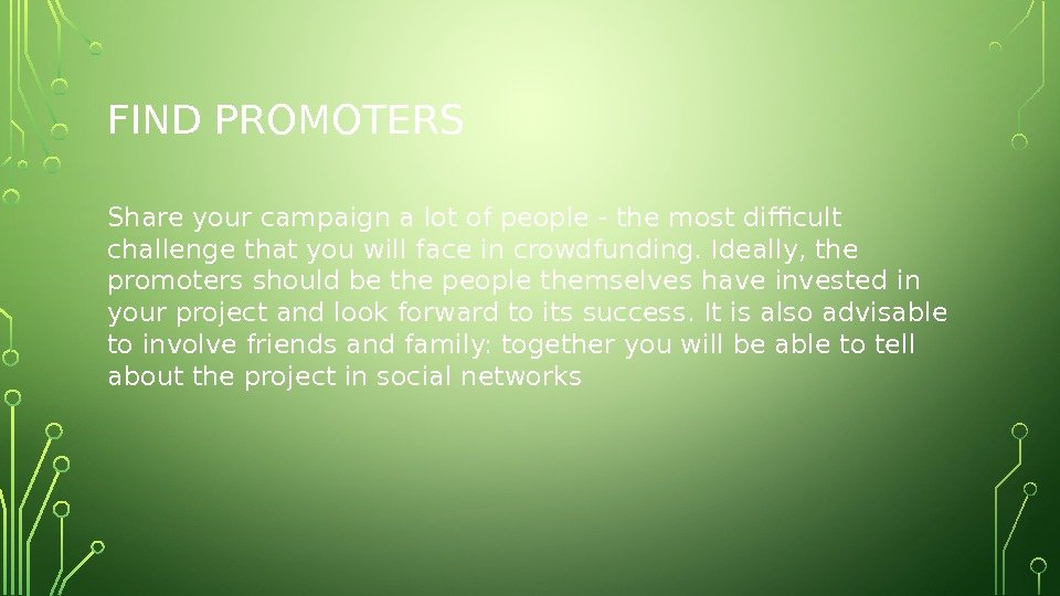 FIND PROMOTERS Share your campaign a lot of people - the most difficult challenge that you