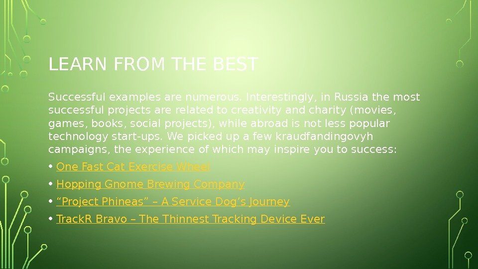 LEARN FROM THE BEST Successful examples are numerous. Interestingly, in Russia the most successful projects are