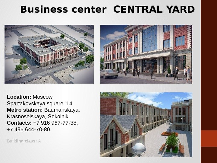 Business center CENTRAL YARD Location:  Moscow, Spartakovskaya square, 14 Metro station:  Baumanskaya,  Krasnoselskaya,