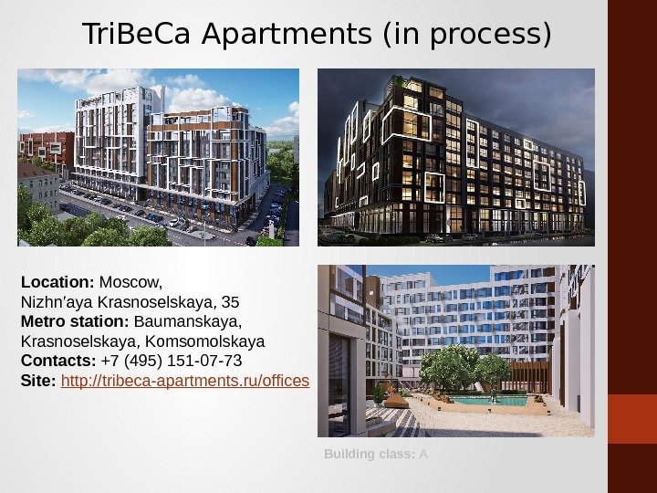 Tri. Be. Ca Apartments (in process) Location:  Moscow, Nizhn'aya Krasnoselskaya, 35 Metro station:  Baumanskaya,