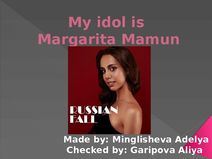 My idol is Margarita Mamun Made by: Minglisheva Adelya Checked by: Garipova Aliya