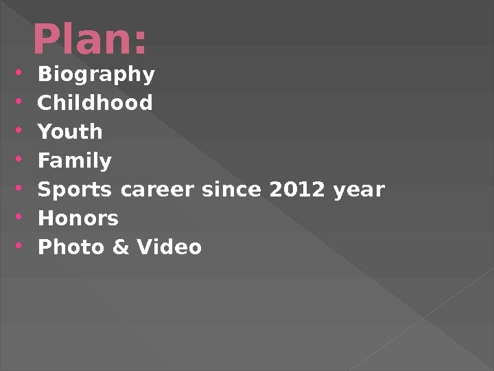 Plan:  Biography  Childhood  Youth  Family Sports career since 2012 year Honors