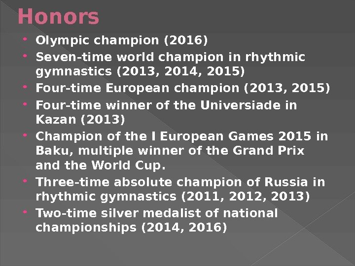 Honors Olympic champion (2016)  Seven-time world champion in rhythmic gymnastics (2013, 2014, 2015)  Four-time
