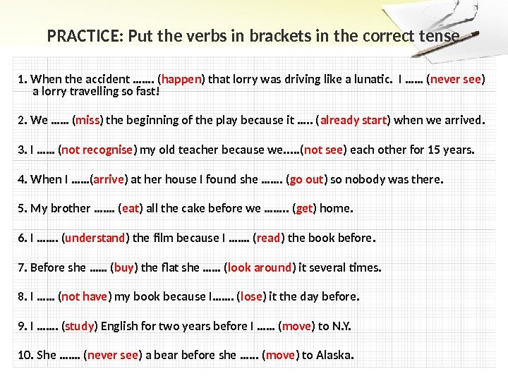 PRACTICE: Put the verbs in brackets in the correct tense. 1. When the accident ……. (