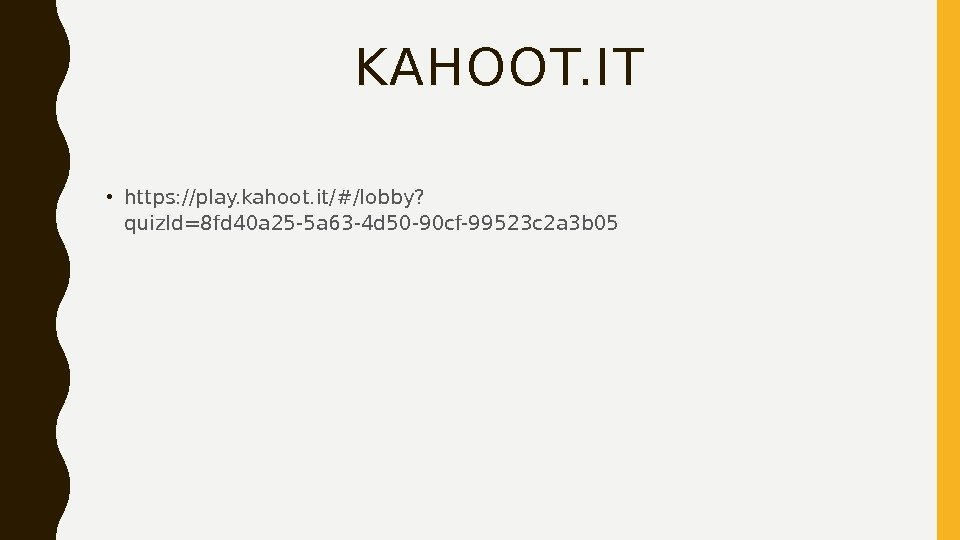 KAHOOT. IT • https: //play. kahoot. it/#/lobby? quiz. Id=8 fd 40 a 25 -5 a 63