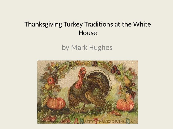 Thanksgiving Turkey Traditions at the White House by Mark Hughes