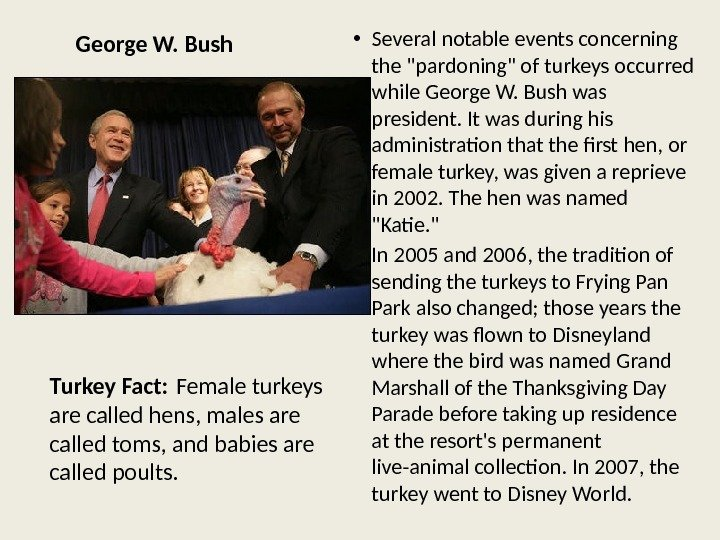 George W. Bush • Several notable events concerning the pardoning of turkeys occurred while George W.