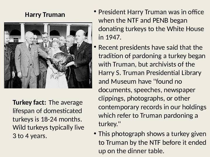 Harry Truman • President Harry Truman was in office when the NTF and PENB began donating