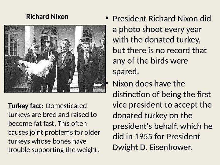 Richard Nixon • President Richard Nixon did a photo shoot every year with the donated turkey,