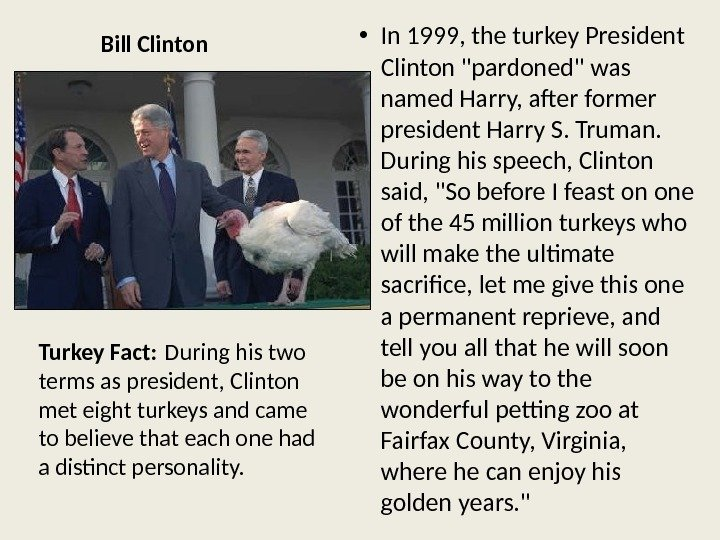 Bill Clinton • In 1999, the turkey President Clinton pardoned was named Harry, after former president