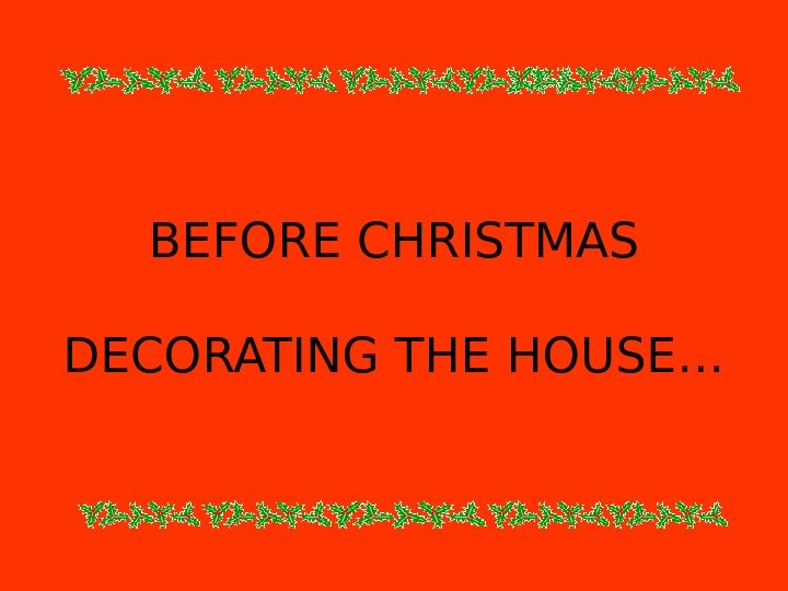 BEFORE CHRISTMAS DECORATING THE HOUSE…