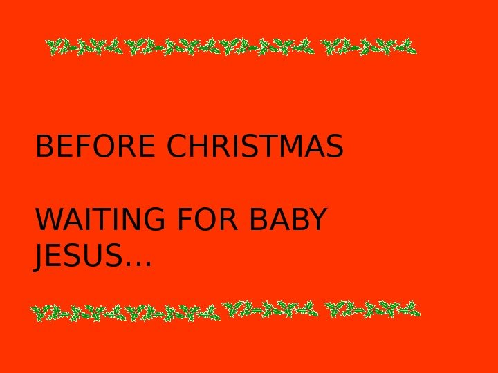 BEFORE CHRISTMAS WAITING FOR BABY JESUS…