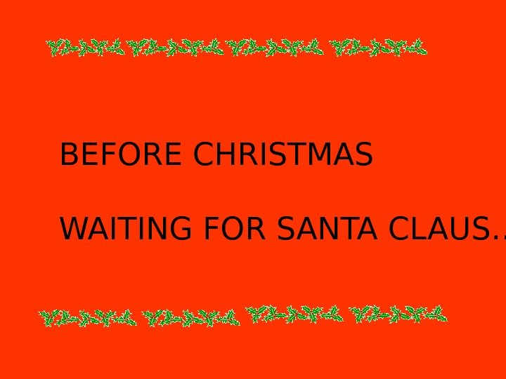 BEFORE CHRISTMAS WAITING FOR SANTA CLAUS…