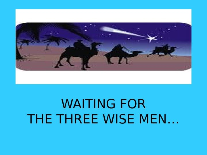 WAITING FOR THE THREE WISE MEN…