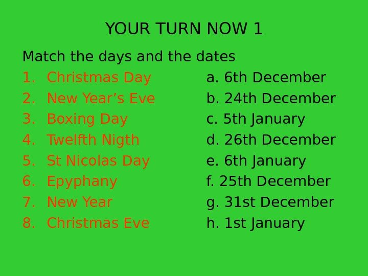 YOUR TURN NOW 1 Match the days and the dates 1. Christmas Day a. 6 th
