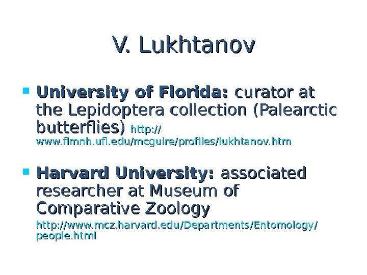 V. Lukhtanov University of Florida:  curator at the Lepidoptera collection ( Palearctic butterflies ) )