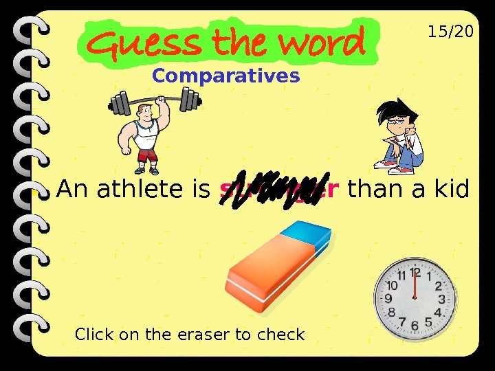 An athlete is stronger than a kid 15/20 Click on the eraser to check Comparatives