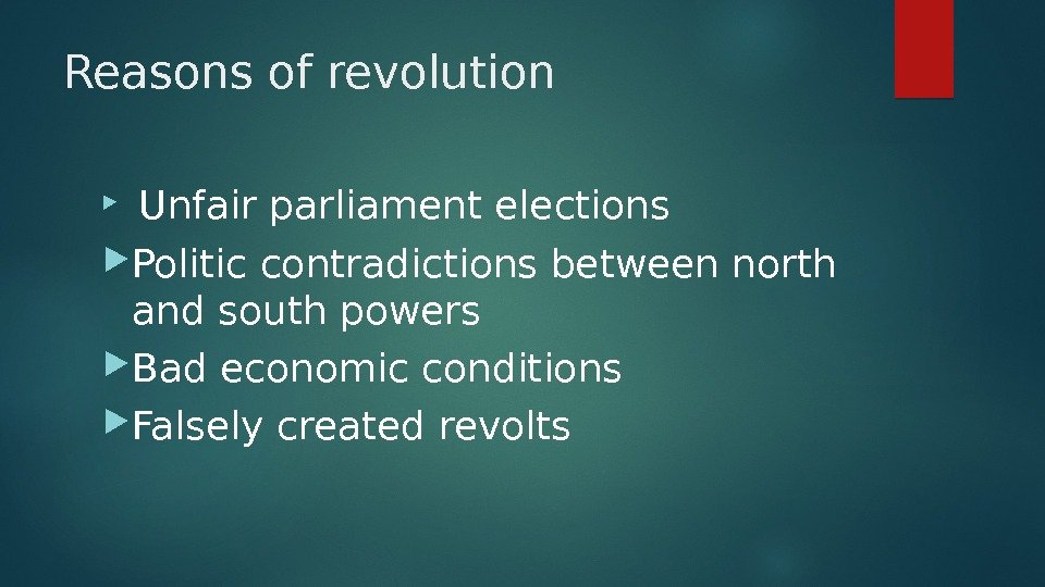 Reasons of revolution  Unfair parliament elections Politic contradictions between north and south powers Bad economic