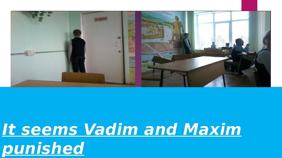 It seems Vadim and Maxim punished
