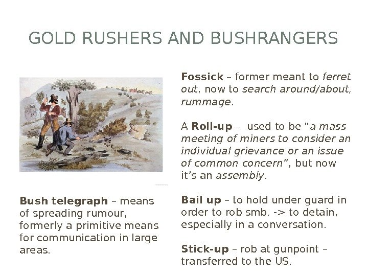 GOLD RUSHERS AND BUSHRANGERS Fossick – former meant to ferret out , now to search around/about,