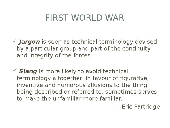 FIRST WORLD WAR  Jargon is seen as technical terminology devised by a particular group and