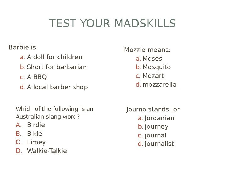 TEST YOUR MADSKILLS Barbie is a. A doll for children b. Short for barbarian c. A