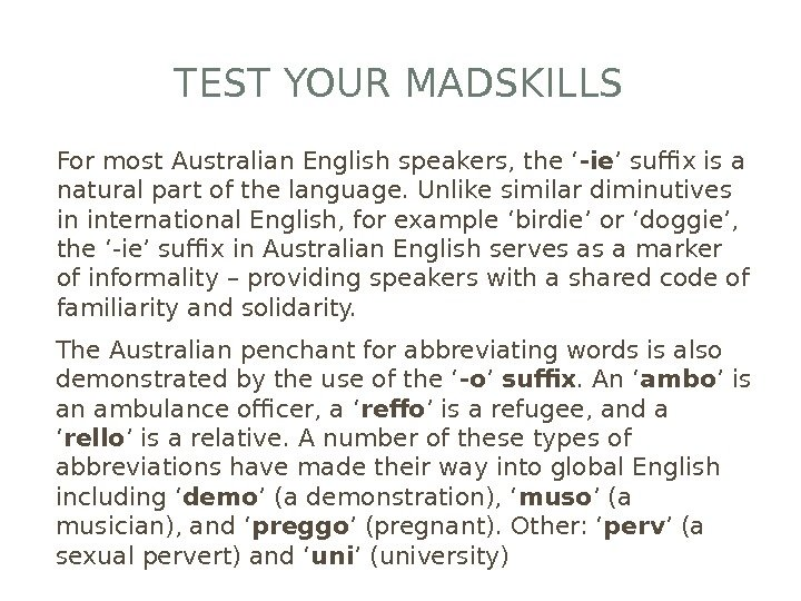 TEST YOUR MADSKILLS For most Australian English speakers, the ' -ie ' suffix is a natural