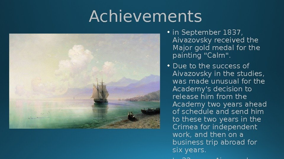 Achievements • in September 1837,  Aivazovsky received the Major gold medal for the painting Calm.