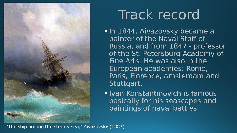 Track record • In 1844, Aivazovsky became a painter of the Naval Staff of Russia, and