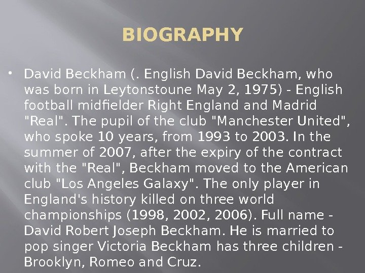 BIOGRAPHY David Beckham (. English David Beckham, who was born in Leytonstoune May 2, 1975) -
