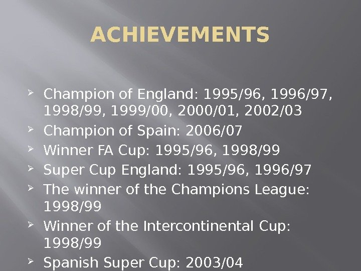 ACHIEVEMENTS Champion of England: 1995/96, 1996/97,  1998/99, 1999/00, 2000/01, 2002/03 Champion of Spain: 2006/07 Winner