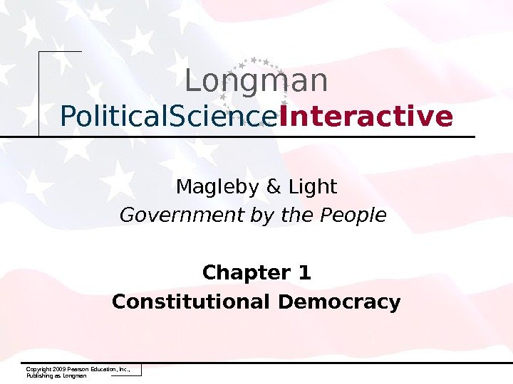 Copyright 2009 Pearson Education, Inc. ,  Publishing as Longman Political. Science Interactive Magleby & Light