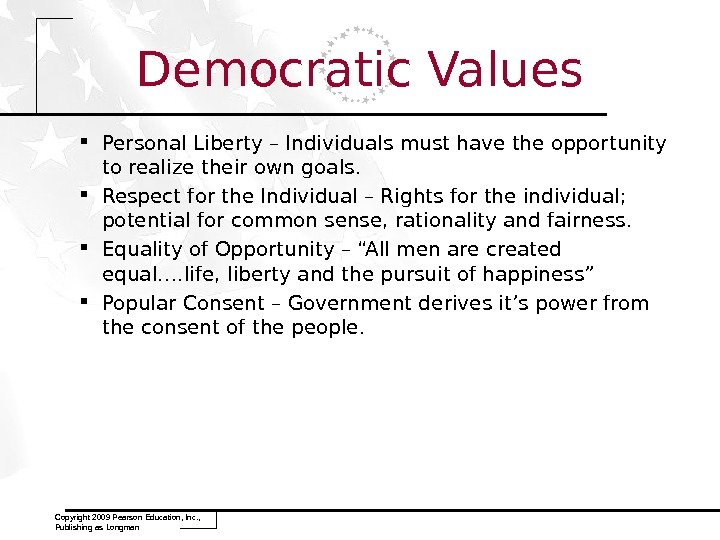 Democratic Values Personal Liberty – Individuals must have the opportunity to realize their own goals.