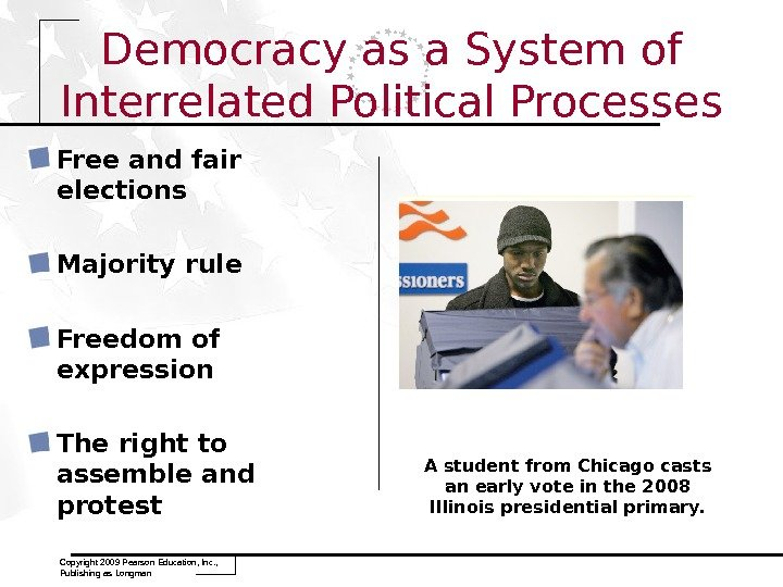Copyright 2009 Pearson Education, Inc. ,  Publishing as Longman Democracy as a System of Interrelated