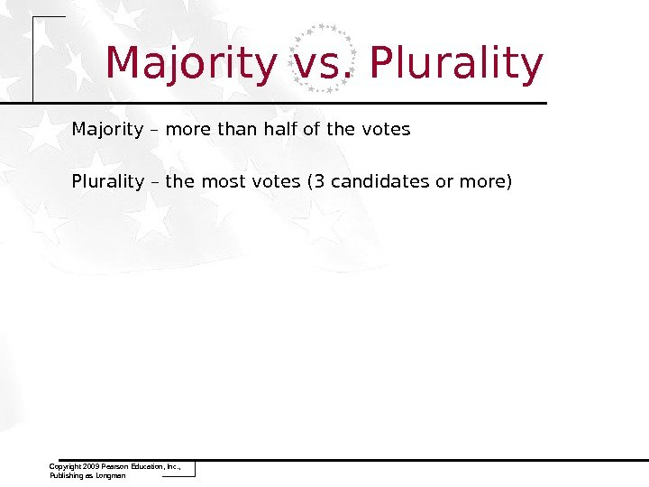 Majority vs. Plurality Majority – more than half of the votes Plurality – the most votes