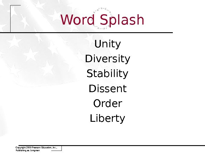 Word Splash Unity Diversity Stability Dissent Order Liberty Copyright 2009 Pearson Education, Inc. ,  Publishing