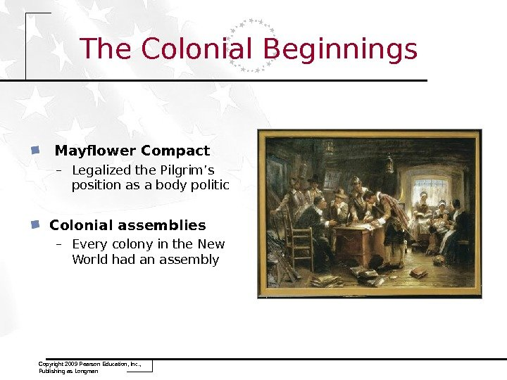 Copyright 2009 Pearson Education, Inc. ,  Publishing as Longman The Colonial Beginnings  Mayflower Compact