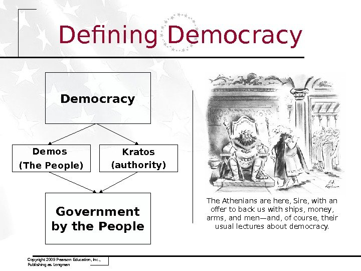 Copyright 2009 Pearson Education, Inc. ,  Publishing as Longman Defining Democracy Government by the People.