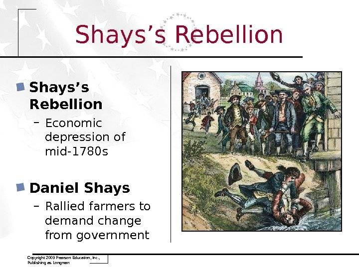 Copyright 2009 Pearson Education, Inc. ,  Publishing as Longman Shays's Rebellion – Economic depression of