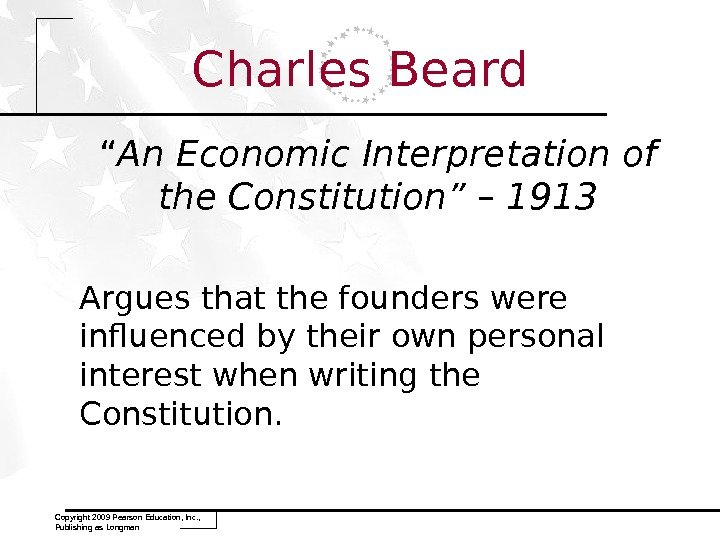 "Charles Beard "" An Economic Interpretation of the Constitution"" – 1913 Argues that the founders were"