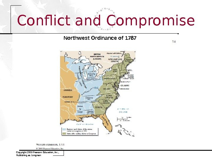 Conflict and Compromise Copyright 2009 Pearson Education, Inc. ,  Publishing as Longman Northwest Ordinance of